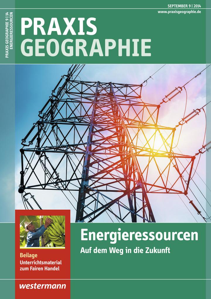 Praxis Geographie - Energieressourcen - Auf dem Weg in die Zukunft ...