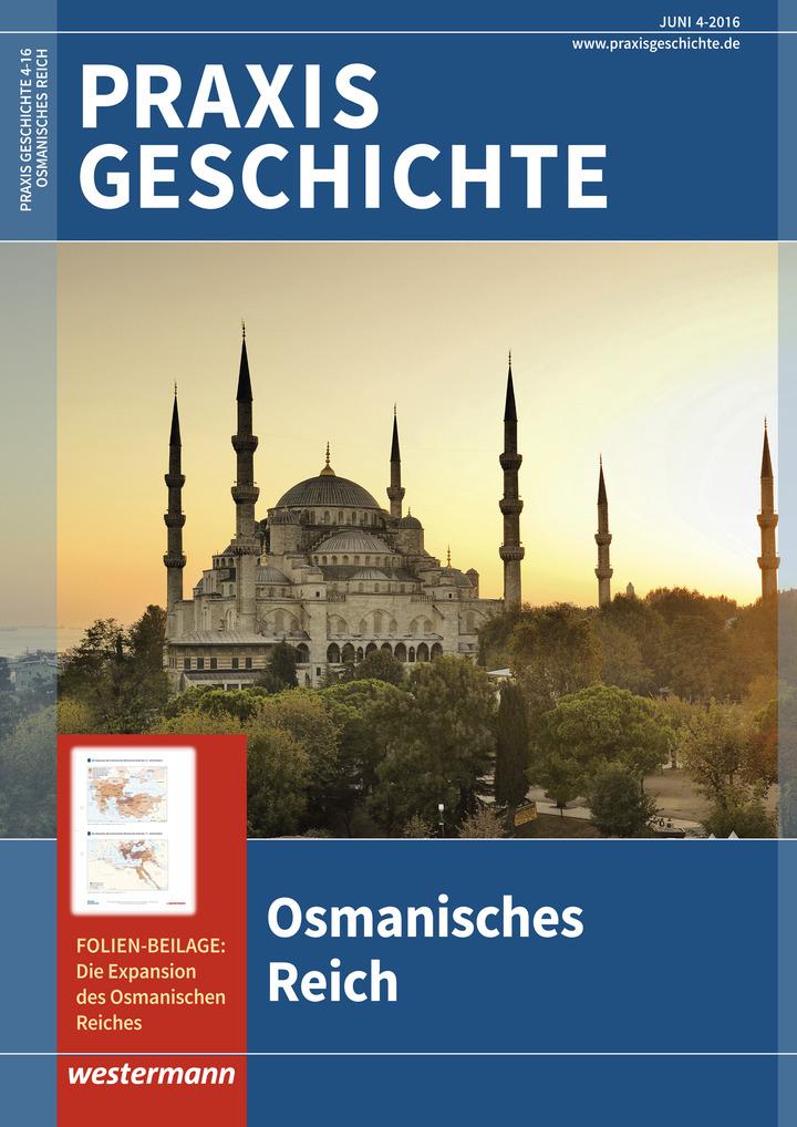Praxis Geschichte - Osmanisches Reich - Ausgabe Juli Heft 4 / 2016 ...