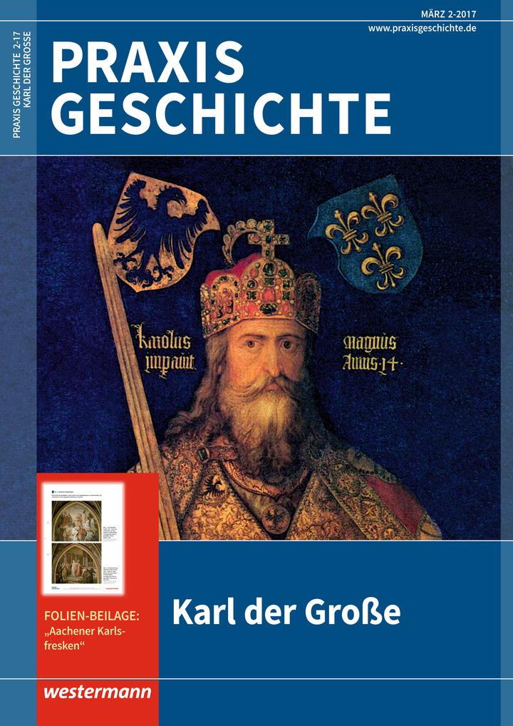Praxis Geschichte - Karl der Große - Ausgabe März Heft 2 / 2017 ...