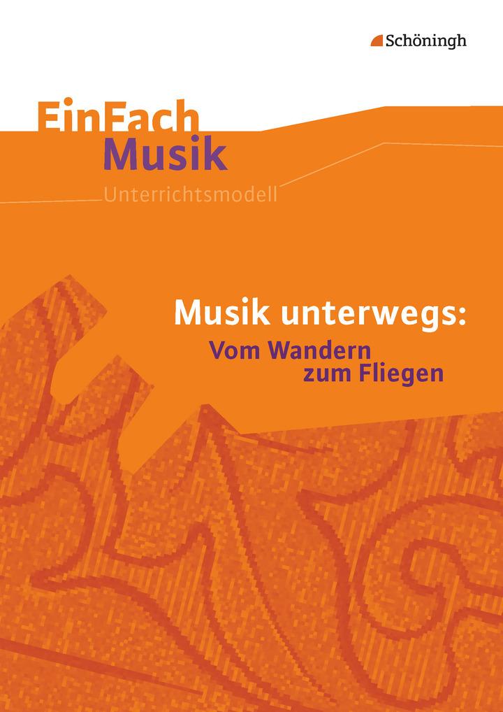 EinFach Musik - Musik unterwegs - Vom Wandern zum Fliegen: Schöningh ...