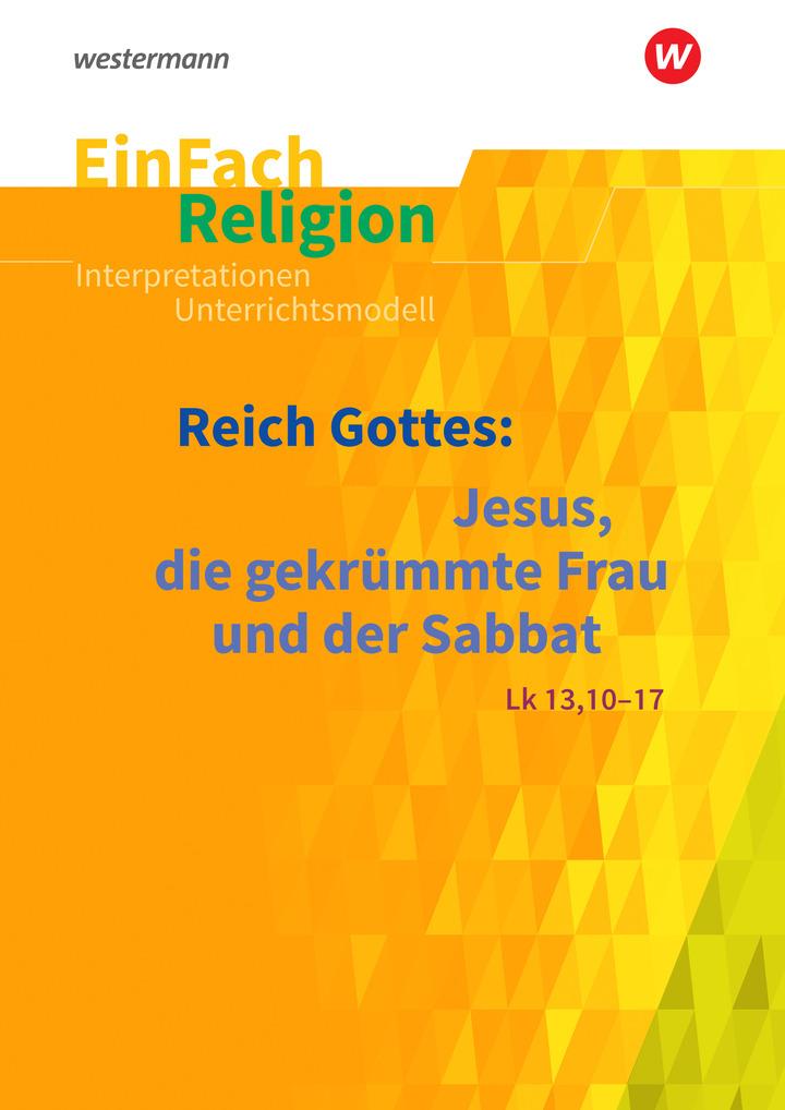 EinFach Religion - Reich Gottes: Jesus, die gekrümmte Frau und der ...