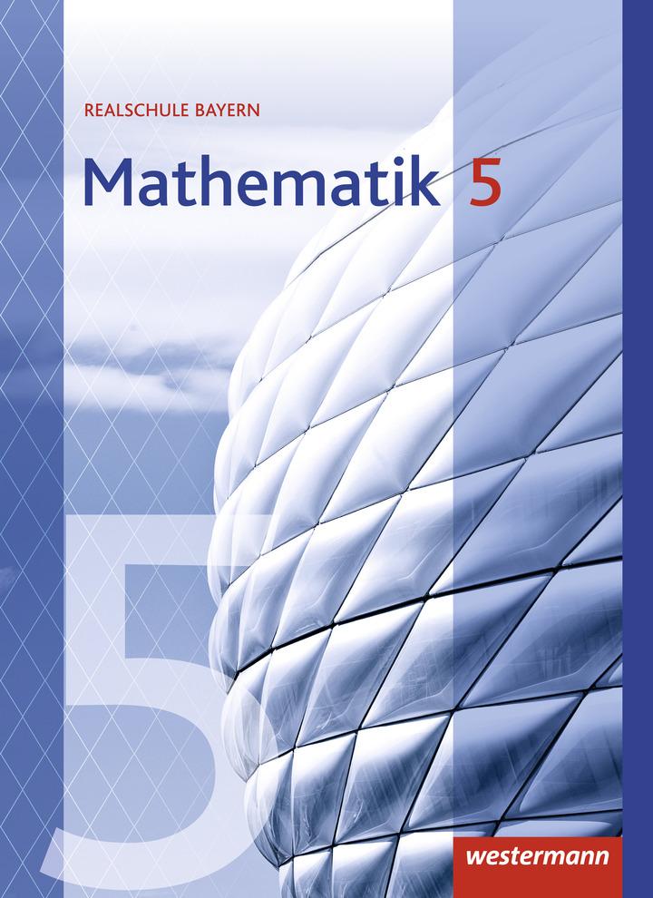 Mathematik - Ausgabe 2016 für Realschulen in Bayern: Westermann Verlag