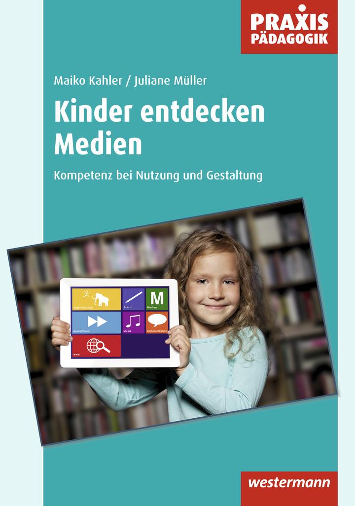 Kinder entdecken Medien - Kompetenz bei Nutzung und Gestaltung: Das ...