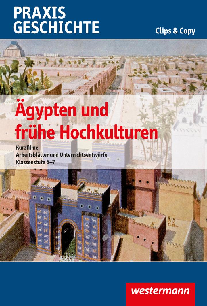 Praxis Geschichte Clips & Copy - Ägypten und frühe Hochkulturen ...