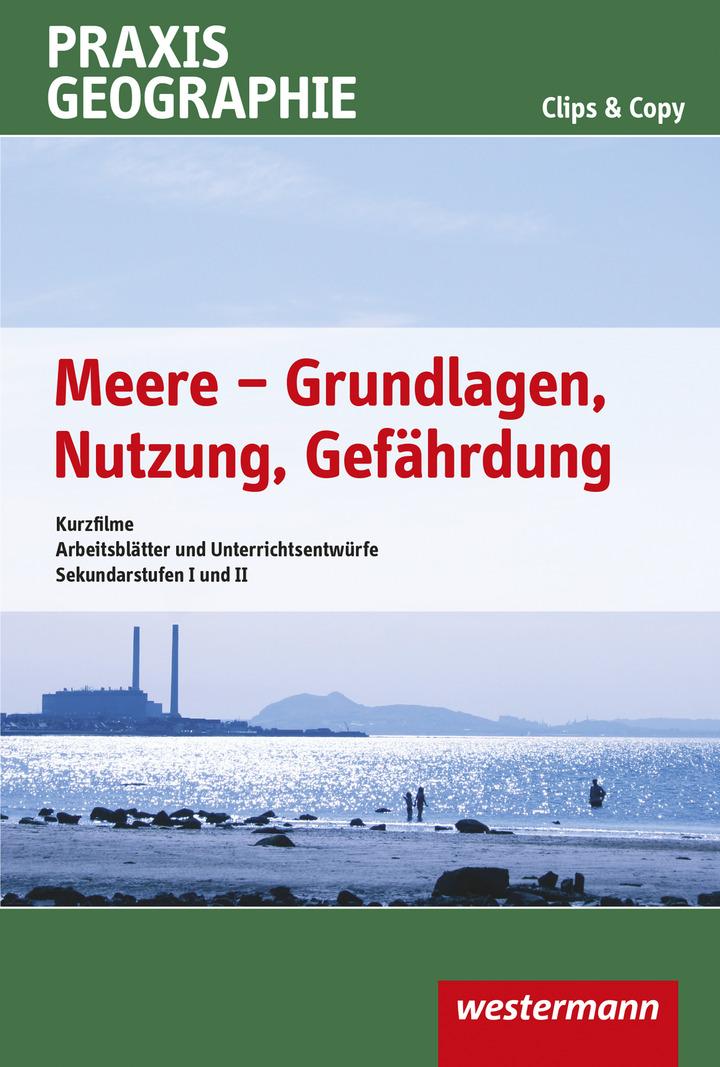 Praxis Geographie Clips & Copy - Meere - Grundlagen, Nutzung ...