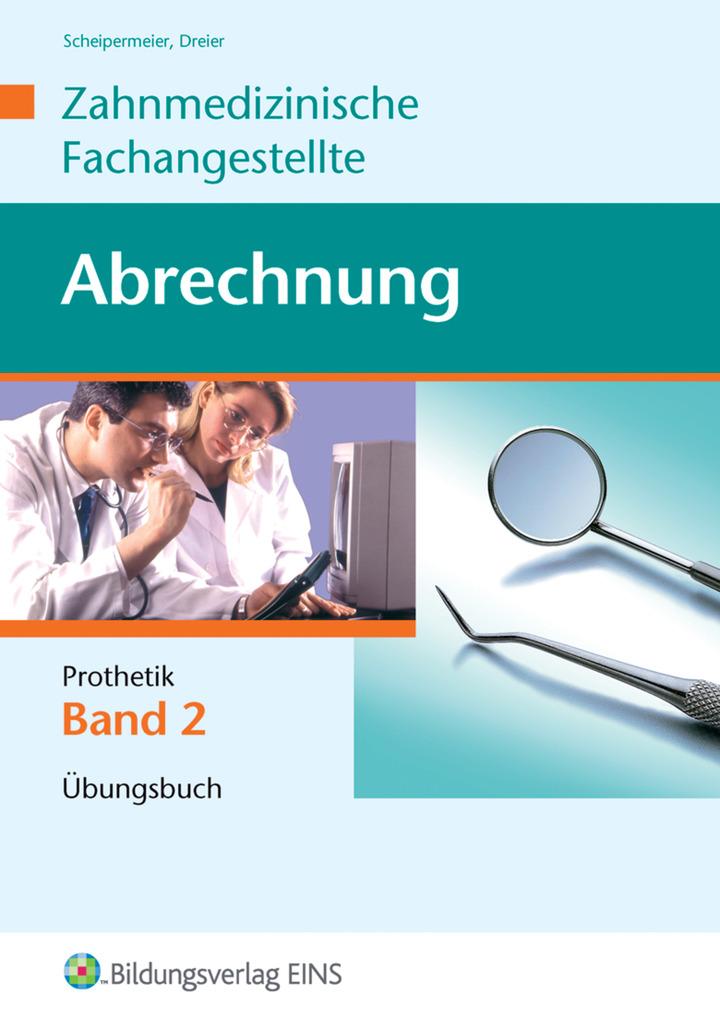 Abrechnung Zahnmedizinische Fachangestellte - Band 2: Prothetik ...
