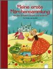 Cover: Meine erste Märchensammlung von den Brüdern Grimm und anderen - Für Kinder neu erzählt von Ilse Bintig