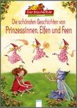 Cover: Die schönsten Geschichten von Prinzessinnen, Elfen und Feen - Der Bücherbär Lesespaß