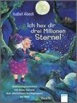 Cover: Ich hex dir drei Millionen Sterne! - Gutenachtgeschichten von Hexe, Fee und dem allerliebsten Nachtgespenst der Welt