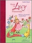 Cover: Heute ist Lucy Prinzessin. Alle Lucy-Geschichten in einem Band