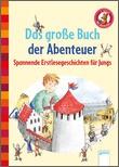 Cover: Das große Buch der Abenteuer - Der Bücherbär: Spannende Erstlesegeschichten für Jungs