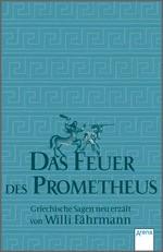 Cover: Das Feuer des Prometheus - Griechische Sagen neu erzählt