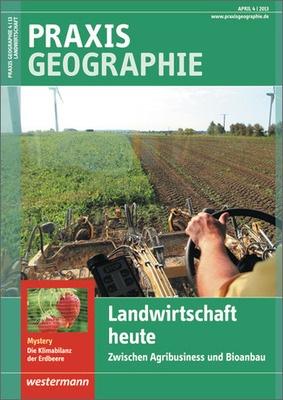 praxis geographie landwirtschaft heute ausgabe april heft 4 2013 verlage der westermann. Black Bedroom Furniture Sets. Home Design Ideas