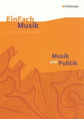 EinFach Musik - Musik und Politik: Schöningh Schulbuchverlag