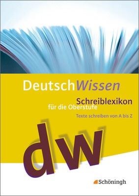 Deutsch Wissen Schreiblexikon Für Die Oberstufe Texte Schreiben