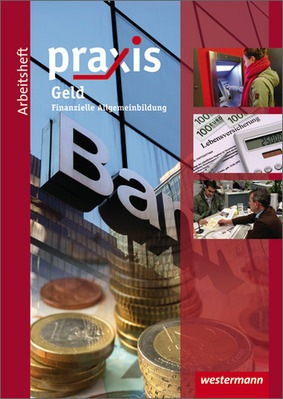 Praxis - Arbeitsheft Geld - Finanzielle Allgemeinbildung: Westermann ...