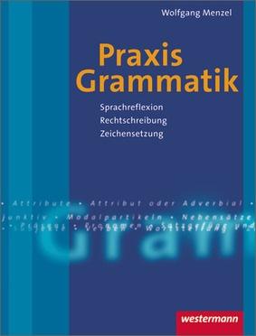 Praxis Grammatik - Sprachreflexion - Rechtschreibung ...
