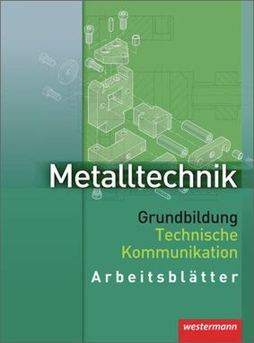 metalltechnik grundbildung technische kommunikation arbeitsbl tter. Black Bedroom Furniture Sets. Home Design Ideas