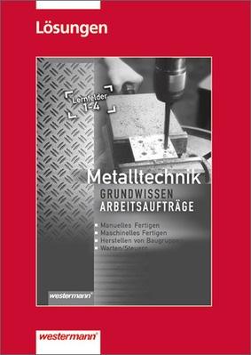 metalltechnik grundwissen lernfelder 1 4 l sungen arbeitsauftr ge verlage der westermann gruppe. Black Bedroom Furniture Sets. Home Design Ideas