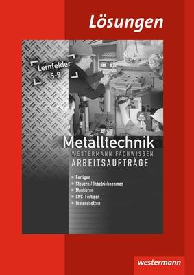 metalltechnik fachwissen arbeitsauftr ge lernfelder 5 9 l sungen verlage der westermann gruppe. Black Bedroom Furniture Sets. Home Design Ideas