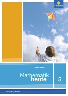 Mathematik heute - Ausgabe 2017 für Bayern - Arbeitsheft 5 mit ...