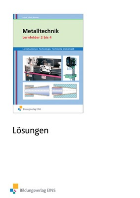 metalltechnik lernsituationen technologie technische mathematik lernfelder 2 4 l sungen. Black Bedroom Furniture Sets. Home Design Ideas