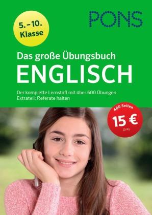 PONS Das große Übungsbuch Englisch 5.-10. Klasse - Der komplette Lernstoff mit über 600 Übungen. Extrateil: Referate halten
