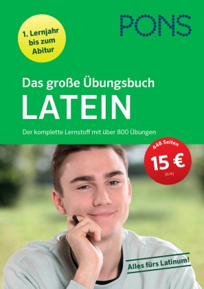 PONS Das große Übungsbuch Latein 1. Lernjahr bis Abitur - Der komplette Lernstoff mit über 800 Übungen