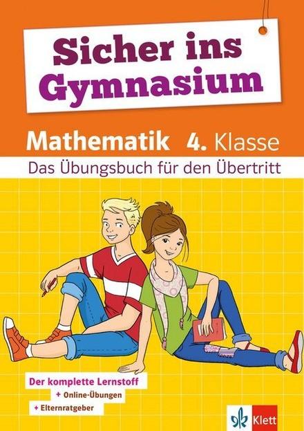 Sicher ins Gymnasium Mathematik 4. Klasse - Das Übungsbuch für den Übertritt. Der komplette Lernstoff + Online-Übungen + Elternratgeber