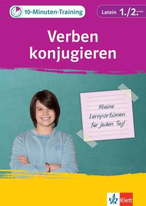 10-Minuten-Training Latein Verben konjugieren 1./2. Lernjahr - Kleine Lernportionen für jeden Tag