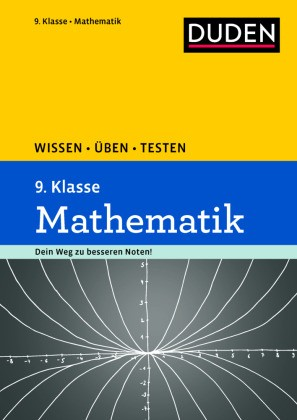Duden Wissen - Üben - Testen: Mathematik 9. Klasse - Ideal zur Vorbereitung auf Klassenarbeiten. Für Gymnasium und Gesamtschule. Dein weg zu besseren Noten
