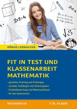 Königs Lernhilfen, Mathematik - Fit in Test und Klassenarbeit - Mathematik 7./8. Klasse Gymnasium - 62 Kurztests und 15 Klassenarbeiten