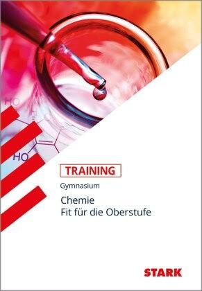 Training Chemie, Gymnasium - Training Gymnasium - Chemie Fit für die Oberstufe