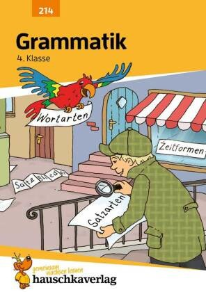Hauschka Trainingsbücher und Lernprogramme - Grammatik 4. Klasse - Wortarten. Satzglieder. Satzarten. Zeitformen. Mit Zwischentests und herausnehmbarem Lösungsteil
