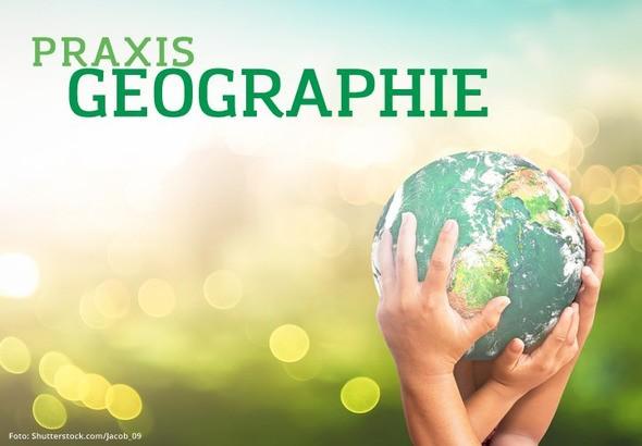 Fachbeiträge, Arbeitsblätter und Ideen für einen spannenden Erdkundeunterricht - Praxis Geographie