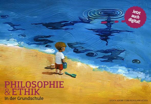 Philosophie & Ethik in der Grundschule - Fachzeitschrift für den Unterricht in der Grundschule